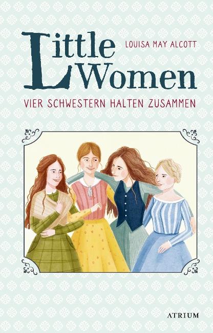 Little Women. Vier Schwestern halten zusammen - Louisa May Alcott