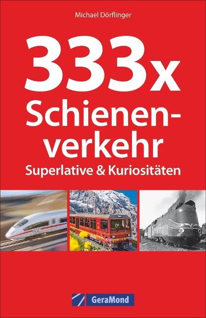 333 x Schienenverkehr. Superlative & Kuriositäten - Michael Dörflinger
