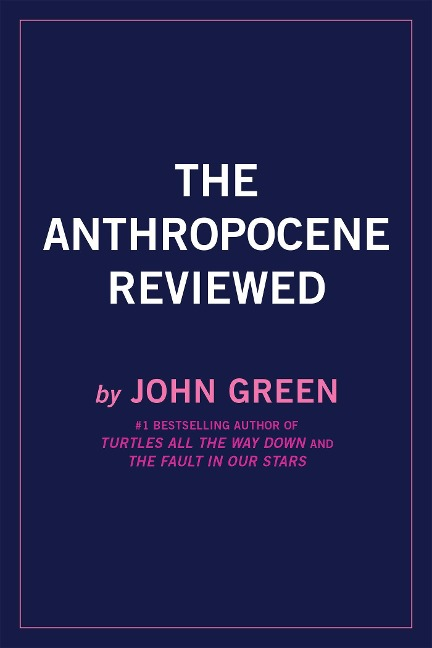The Anthropocene Reviewed (Signed Edition) - John Green