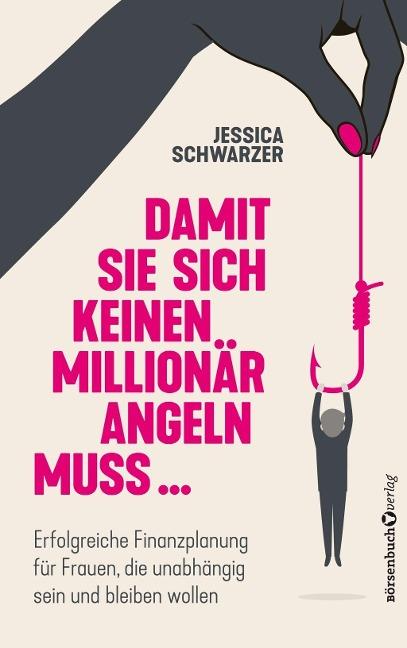 Damit sie sich keinen Millionär angeln muss... - Jessica Schwarzer