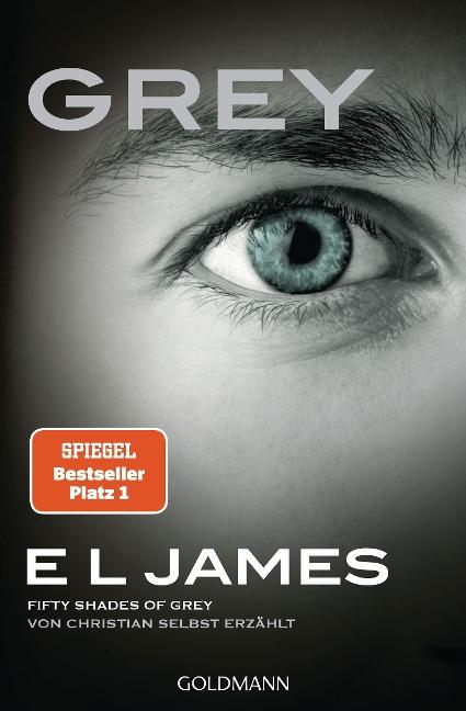 Grey - Fifty Shades of Grey von Christian selbst erzählt - E L James