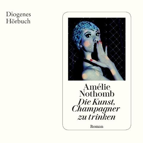 Die Kunst, Champagner zu trinken - Amélie Nothomb