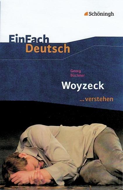 Woyzeck. EinFach Deutsch ...verstehen. - Georg Büchner