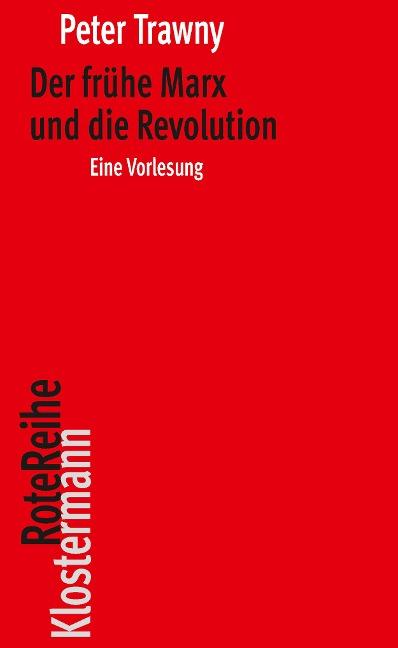 Der frühe Marx und die Revolution - Peter Trawny
