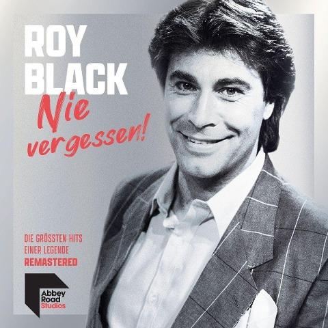 Roy Black: Nie vergessen! Die größten Hits einer Legende - Roy Black