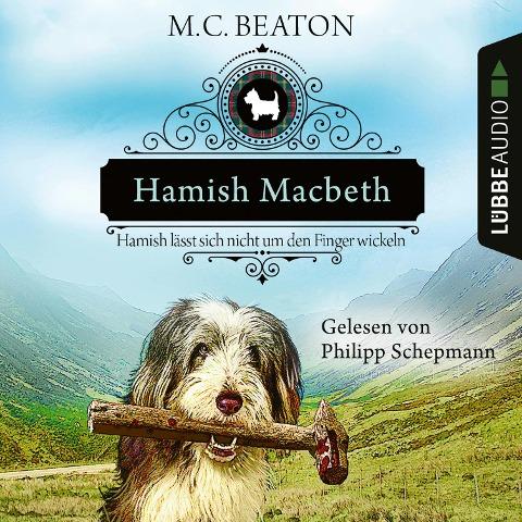 Hamish Macbeth lässt sich nicht um den Finger wickeln - Schottland-Krimis, Teil 10 (Ungekürzt) - M. C. Beaton