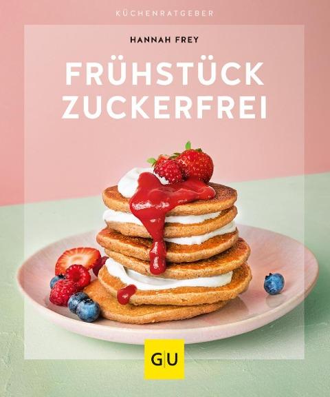 Frühstück zuckerfrei - Hannah Frey