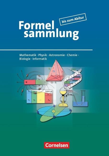 Formelsammlung bis zum Abitur - Mathematik - Physik - Astronomie - Chemie - Biologie - Informatik - Frank-Michael Becker, Lutz Engelmann, Christine Ernst, Günter Fanghänel, Heinz Höhne
