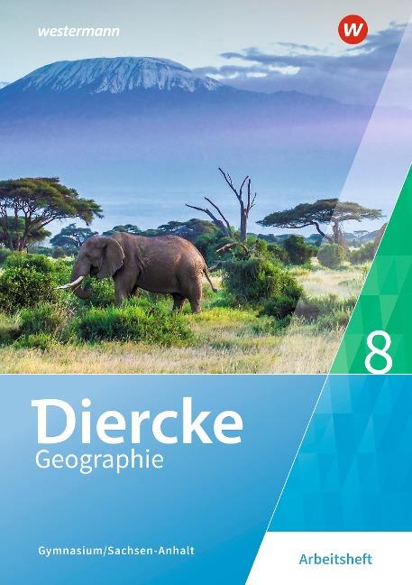 Diercke Geographie 8. Arbeitsheft. Gymnasien in Sachsen-Anhalt -