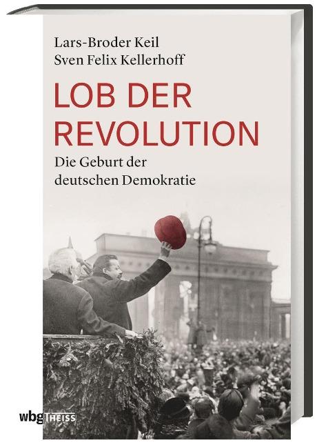 Lob der Revolution - Sven Felix Kellerhoff, Lars-Broder Keil
