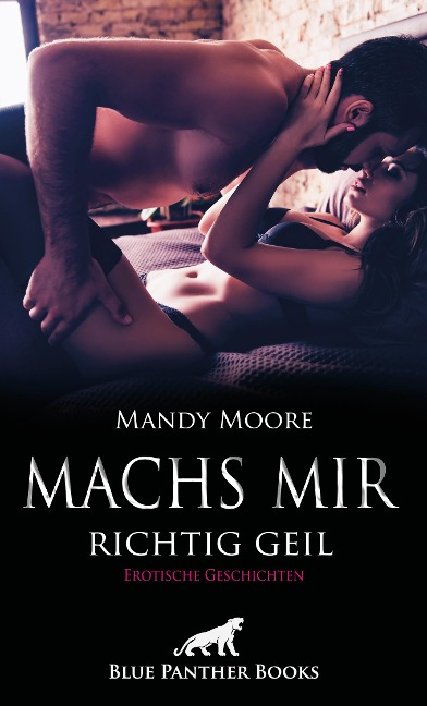 Machs mir richtig geil | Erotische Geschichten - Mandy Moore, Amber Keenan, Ana Lebois, Carlie Hall, Jasmine Sanders