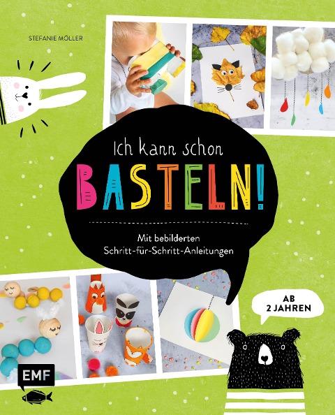 Ich kann schon basteln! Das Bastelbuch für Kinder ab 2 Jahren - Stefanie Möller