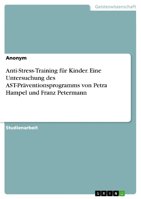 Anti-Stress-Training für Kinder. Eine Untersuchung des AST-Präventionsprogramms von Petra Hampel und Franz Petermann -