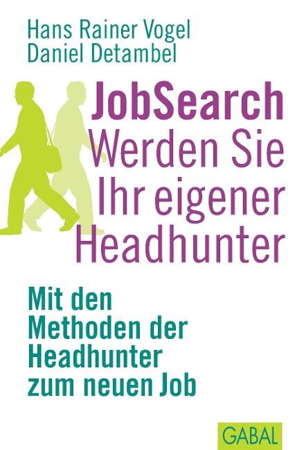 JobSearch Werden Sie Ihr eigener Headhunter - Hans Rainer Vogel, Daniel Detambel