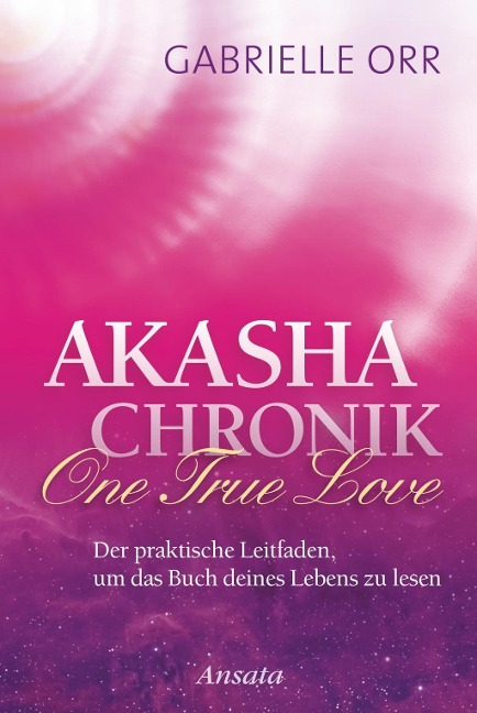 Akasha-Chronik. One True Love - Gabrielle Orr