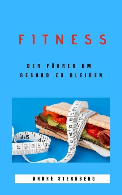 Fitness - Der Führer um gesund zu bleiben - Andre Sternberg
