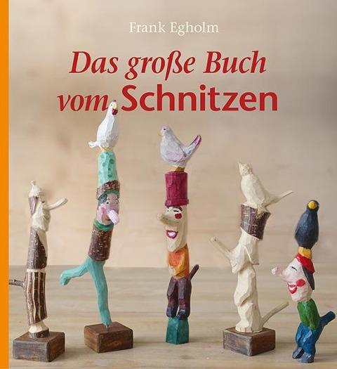 Das große Buch vom Schnitzen - Frank Egholm