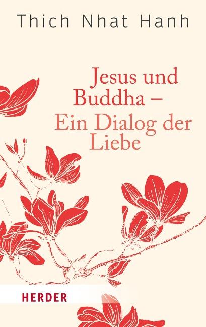 Jesus und Buddha - Ein Dialog der Liebe - Thich Nhat Hanh