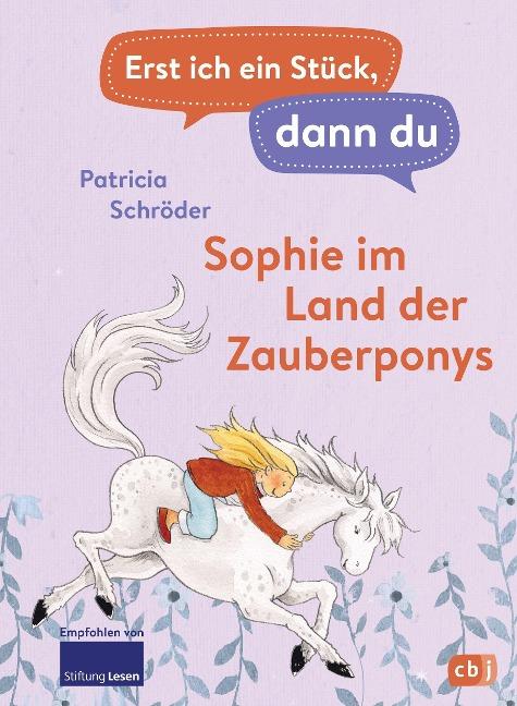 Erst ich ein Stück, dann du - Sophie im Land der Zauberponys - Patricia Schröder