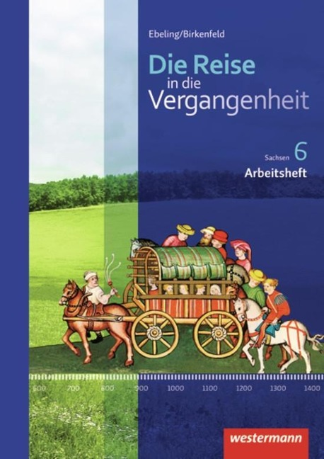 Die Reise in die Vergangenheit 6. Arbeitsheft. Sachsen -