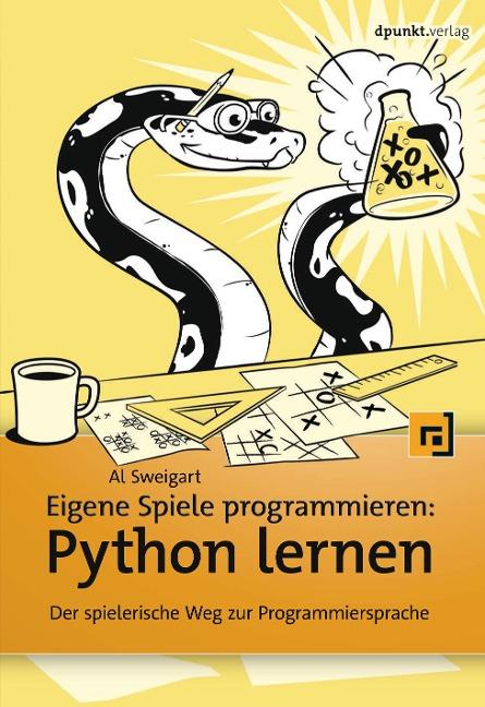 Eigene Spiele programmieren - Python lernen - Al Sweigart