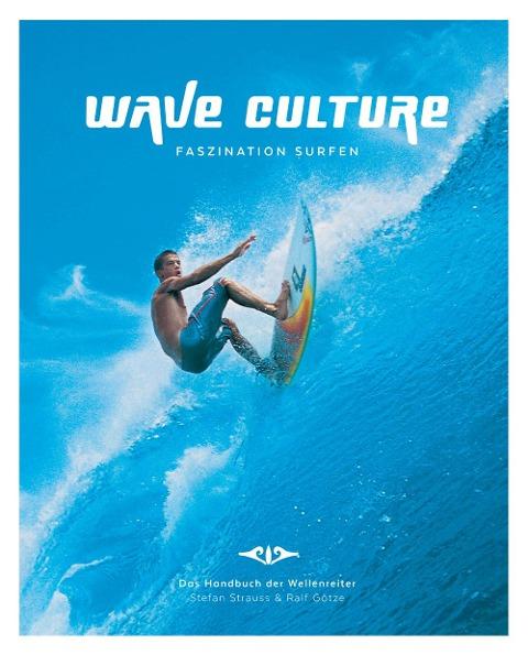 Wave Culture - Faszination Surfen - Stefan Strauss, Ralf Götze