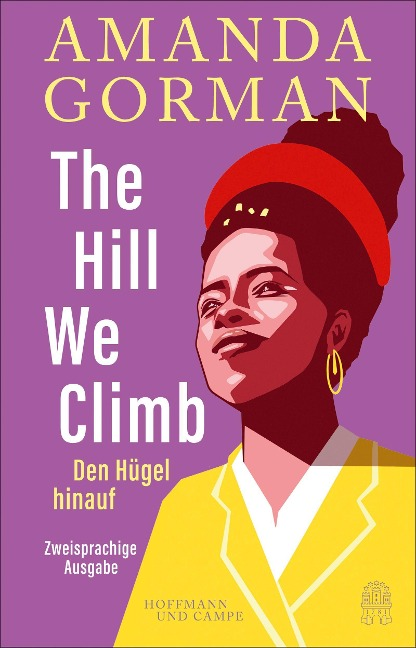 The Hill We Climb - Den Hügel hinauf: Zweisprachige Ausgabe - Amanda Gorman