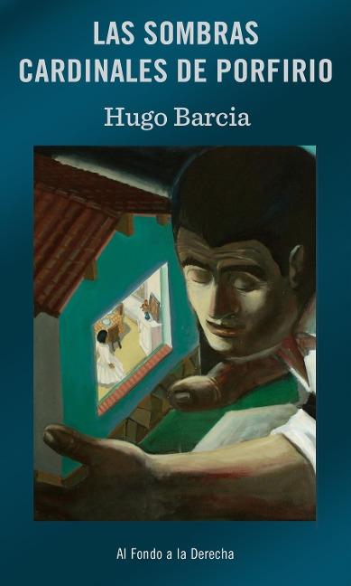 Las sombras cardinales de Porfirio - Hugo Barcia