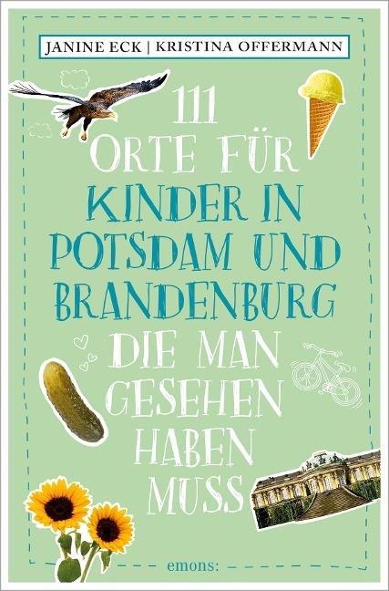 111 Orte für Kinder in Potsdam und Brandenburg, die man gesehen haben muss - Janine Eck, Kristina Offermann