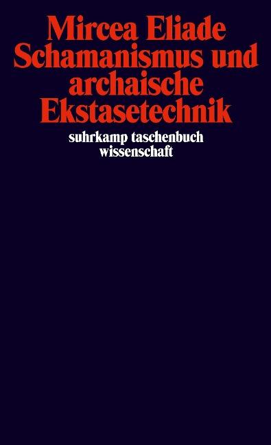 Schamanismus und archaische Ekstasetechnik - Mircea Eliade