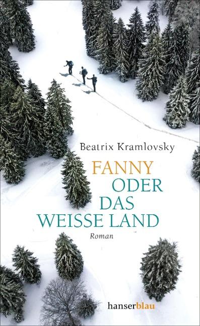 Fanny oder Das weiße Land - Beatrix Kramlovsky