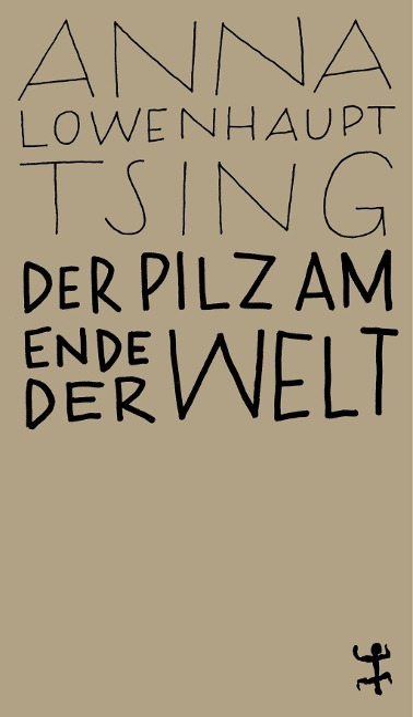 Der Pilz am Ende der Welt - Anna Lowenhaupt Tsing