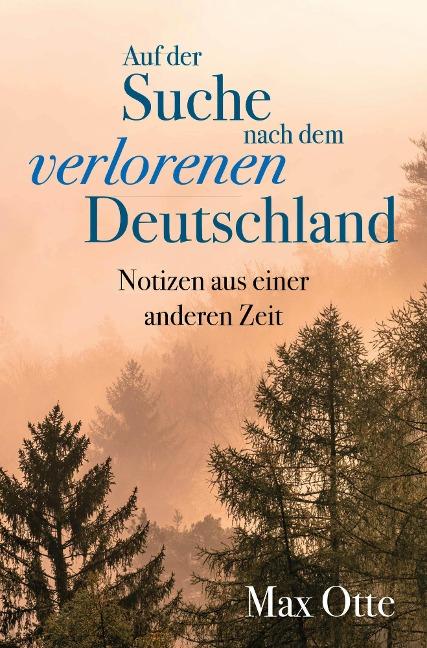 Auf der Suche nach dem verlorenen Deutschland - Max Otte