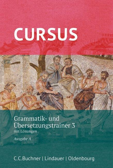 Cursus - Ausgabe A - Grammatik- und Übersetzungstrainer 3 - Latein als 2. Fremdsprache - Werner Thiel, Andrea Wilhelm