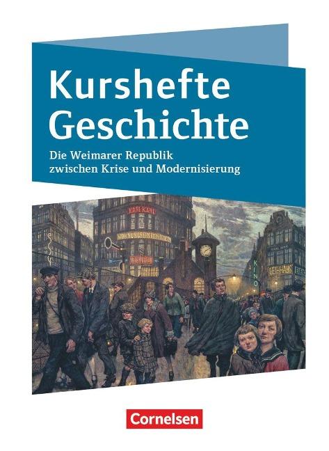 Kurshefte Geschichte. Die Weimarer Republik zwischen Krise und Modernisierung. Schülerbuch - Niedersachsen -