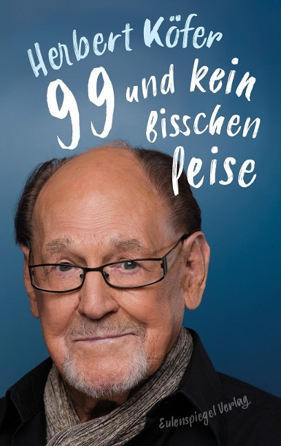 99 und kein bisschen leise - Herbert Köfer