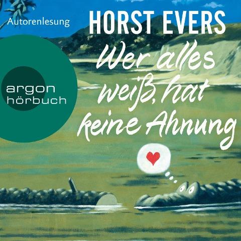 Wer alles weiß, hat keine Ahnung (Ungekürzte Lesung) - Horst Evers