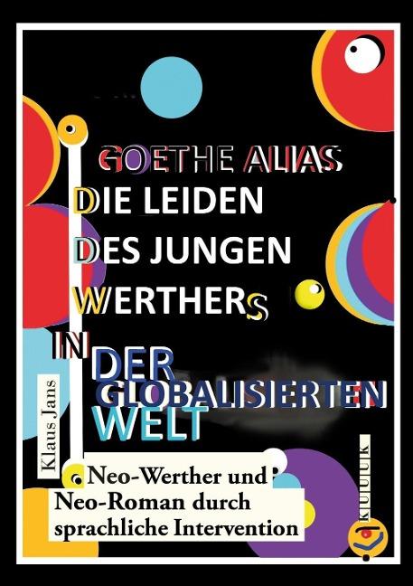 Goethe alias die Leiden des jungen Werthers in der globalisierten Welt - Klaus Jans