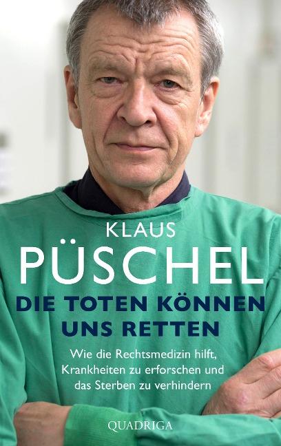 Die Toten können uns retten - Klaus Püschel