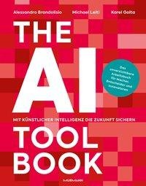 The AI Toolbook. Mit Künstlicher Intelligenz die Zukunft sichern - Alessandro Brandolisio, Michael Leitl, Karel Golta