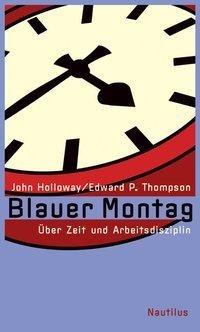 Blauer Montag - John Holloway, Edward P. Thompson