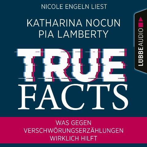 True Facts - Was gegen Verschwörungserzählungen wirklich hilft (Ungekürzt) - Pia Lamberty, Katharina Nocun