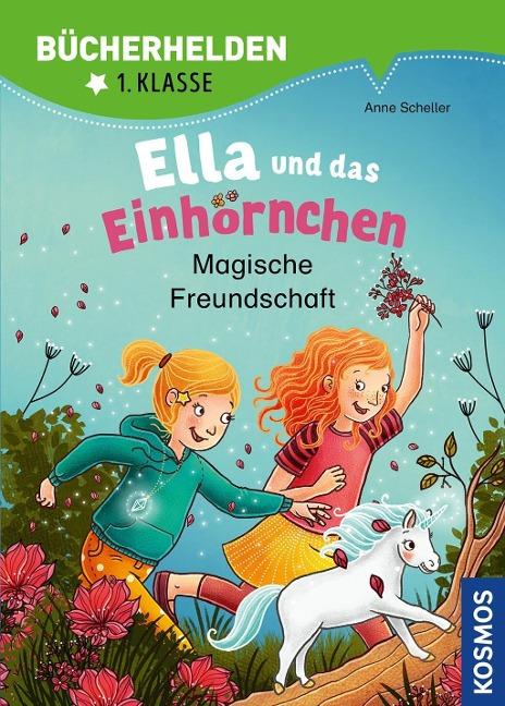 Ella und das Einhörnchen, Bücherhelden 1. Klasse, Magische Freundschaft - Anne Scheller