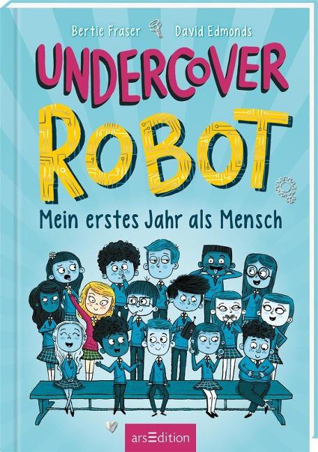 Undercover Robot - Mein erstes Jahr als Mensch - David Edmonds, Bertie Fraser