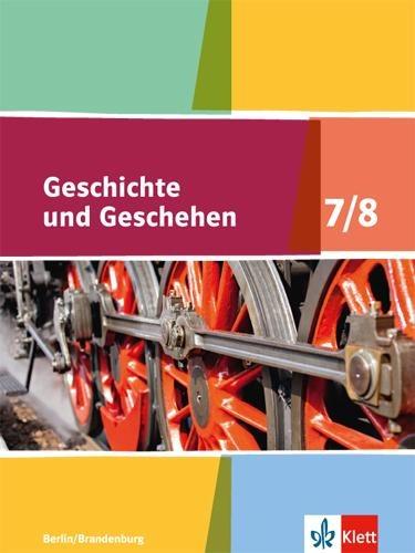 Geschichte und Geschehen. Schülerbuch 7/8. Ausgabe Berlin und Brandenburg ab 2017 -