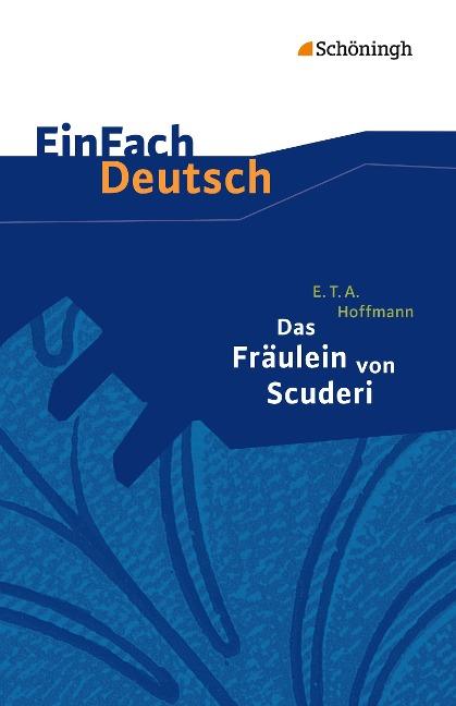 Das Fräulein von Scuderi. EinFach Deutsch Textausgaben - Ernst Theodor Amadeus Hoffmann
