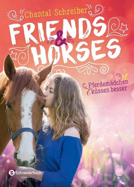 Friends & Horses - Pferdemädchen küssen besser - Chantal Schreiber