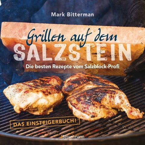 Grillen auf dem Salzstein - Das Einsteigerbuch! Die besten Rezepte vom Salzblock-Profi - Mark Bitterman