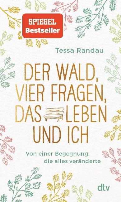 Der Wald, vier Fragen, das Leben und ich, Von einer Begegnung, die alles veränderte - Tessa Randau