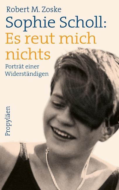 Sophie Scholl: Es reut mich nichts - Robert M. Zoske